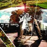 MY ONLY SCENERY - We Are